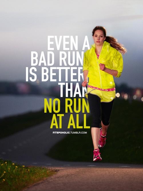 Even a Bad Run